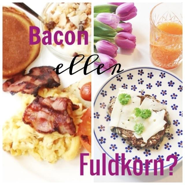 Bacon eller fuldkorn?